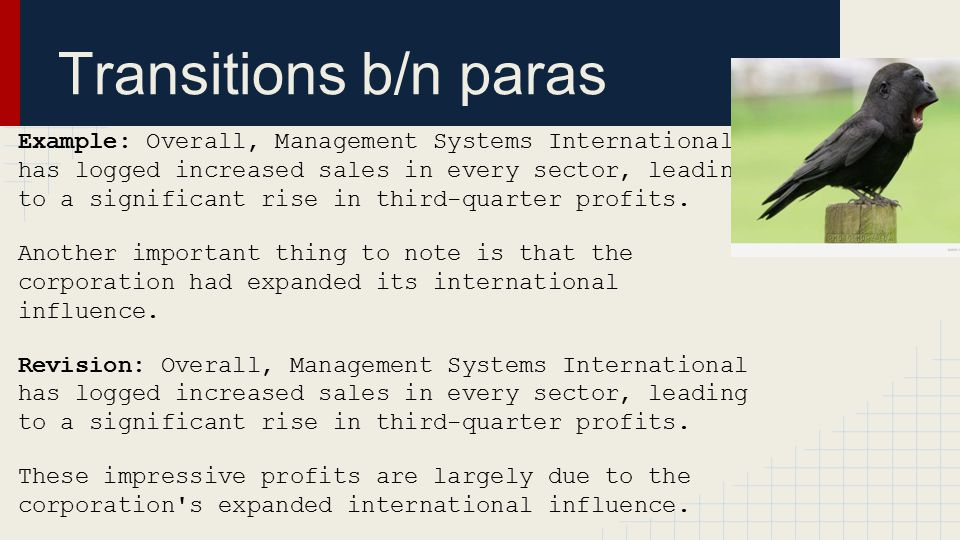 Transitions b/n paras Example: Overall, Management Systems International has logged increased sales in every sector, leading to a significant rise in
