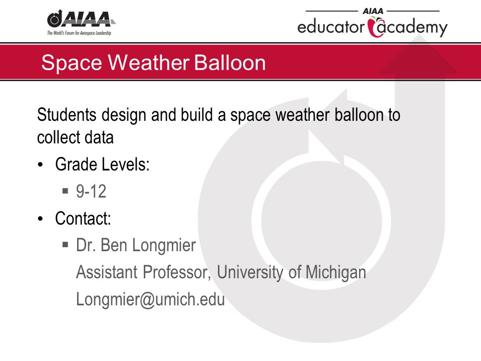 Space Weather Balloon Students design and build a space weather balloon to collect data Grade Levels:  9-12 Contact:  Dr. Ben Longmier Assistant Pro
