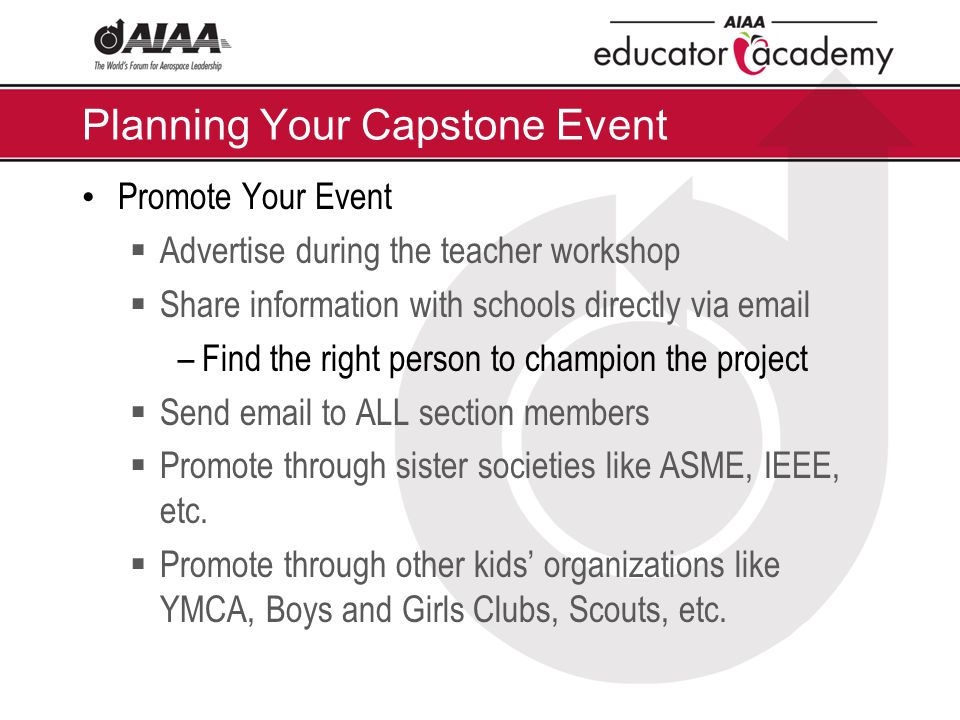 Planning Your Capstone Event Promote Your Event  Advertise during the teacher workshop  Share information with schools directly via email –Find the