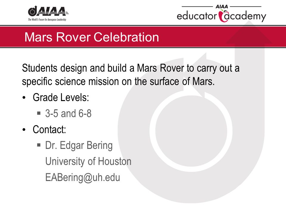 Mars Rover Celebration Students design and build a Mars Rover to carry out a specific science mission on the surface of Mars.