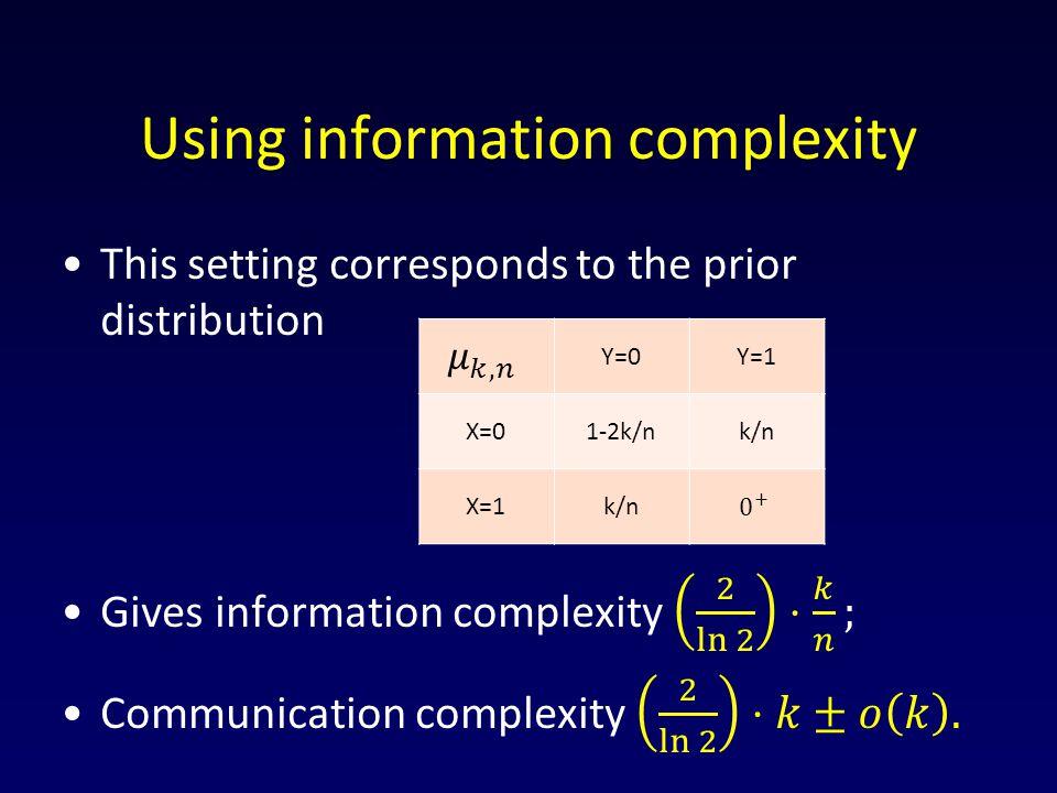 Using information complexity Y=0Y=1 X=01-2k/nk/n X=1k/n