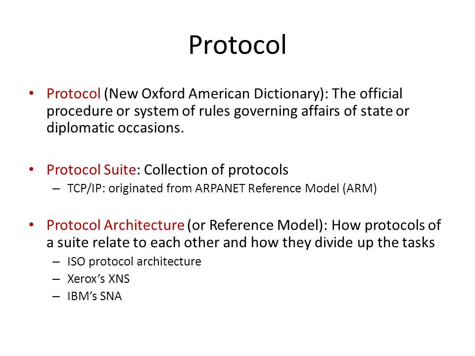 Protocol Protocol (New Oxford American Dictionary): The official procedure or system of rules governing affairs of state or diplomatic occasions.