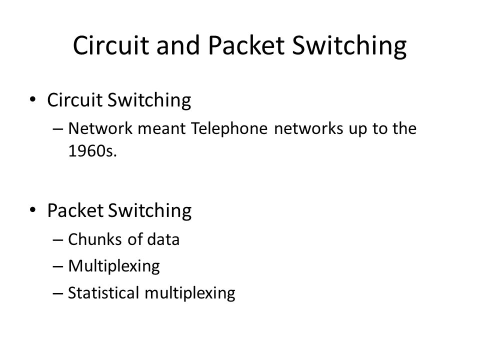 Circuit and Packet Switching Circuit Switching – Network meant Telephone networks up to the 1960s.
