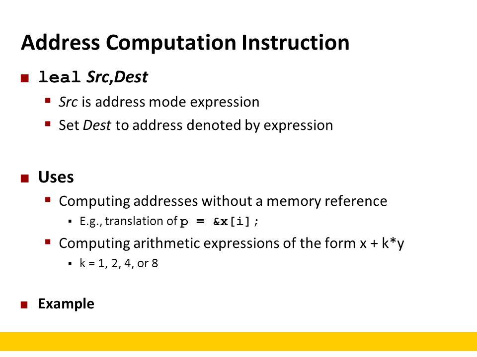 Address Computation Instruction leal Src,Dest  Src is address mode expression  Set Dest to address denoted by expression Uses  Computing addresses