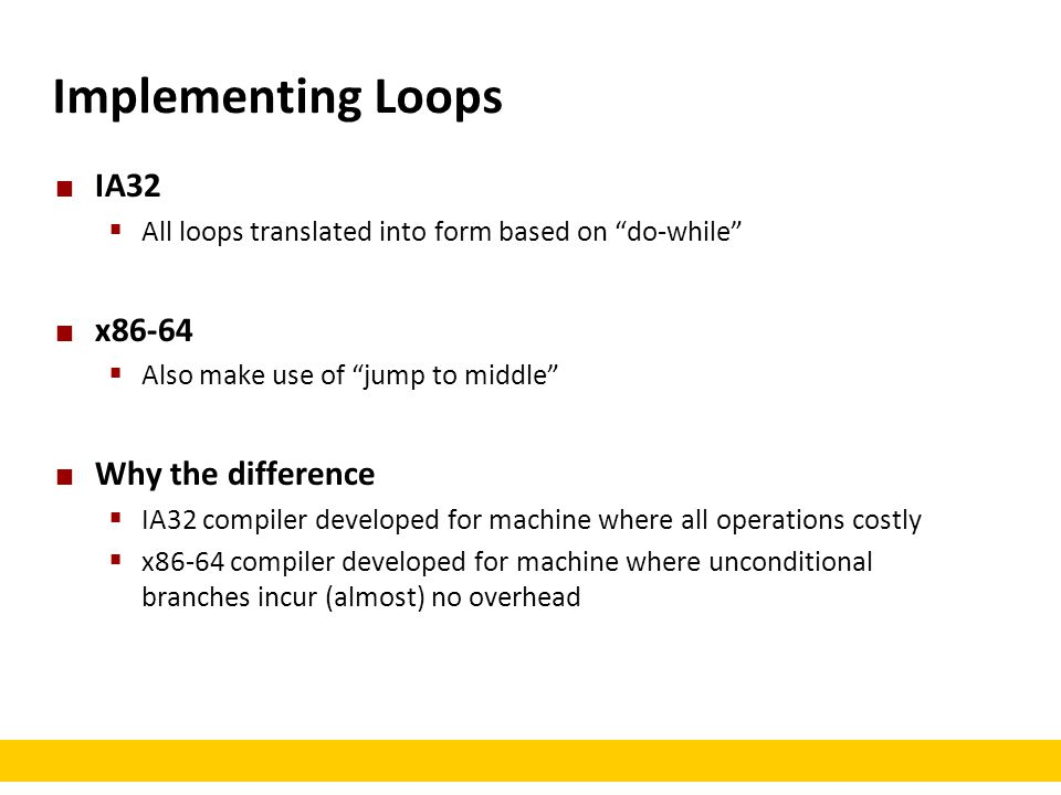 """Implementing Loops IA32  All loops translated into form based on """"do-while"""" x86-64  Also make use of """"jump to middle"""" Why the difference  IA32 comp"""
