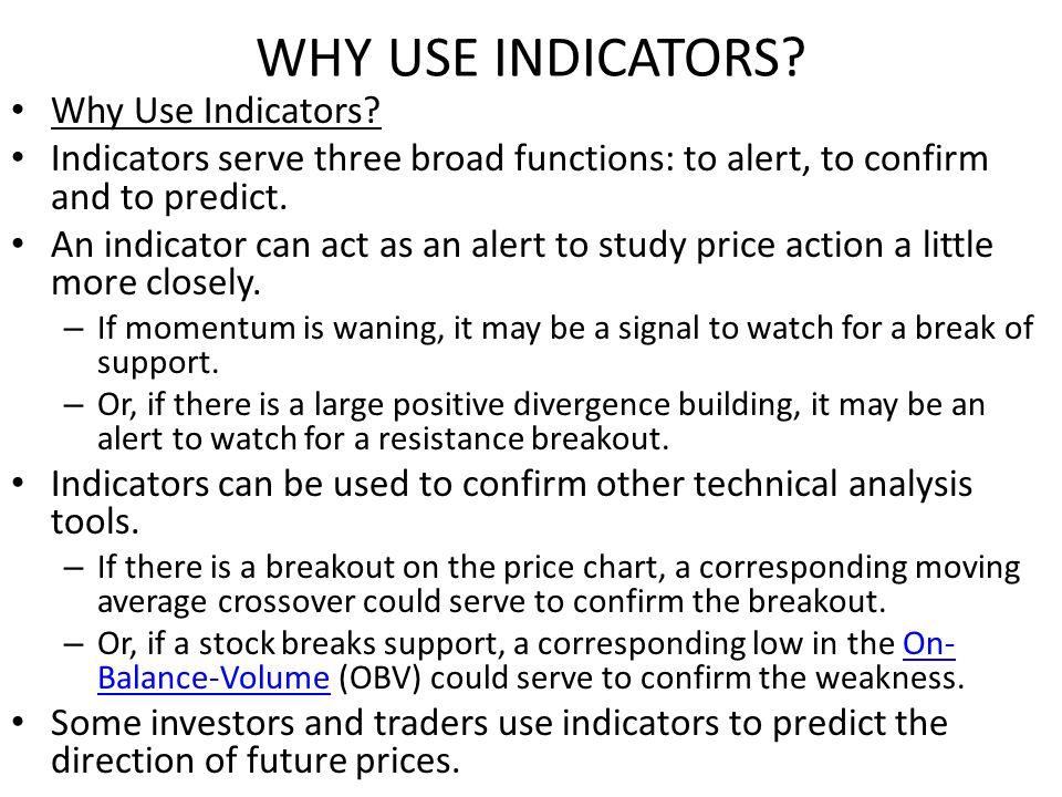 WHY USE INDICATORS. Why Use Indicators.