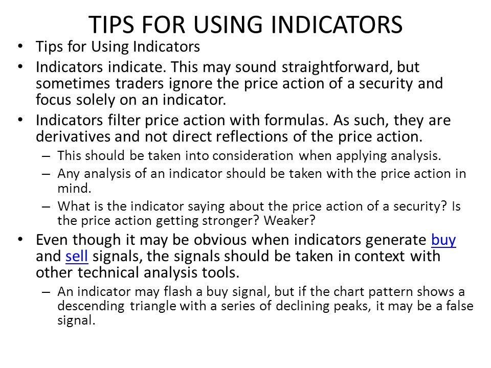 TIPS FOR USING INDICATORS Tips for Using Indicators Indicators indicate.