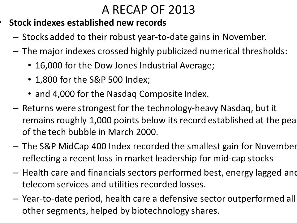 A RECAP OF 2013 Stock indexes established new records – Stocks added to their robust year-to-date gains in November.