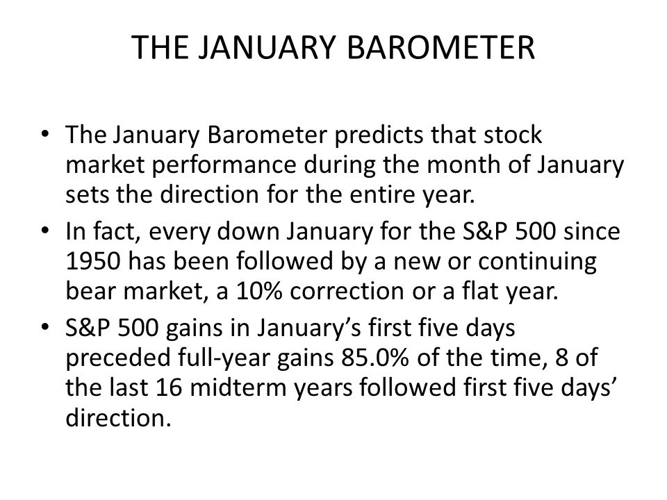 THE JANUARY BAROMETER The January Barometer predicts that stock market performance during the month of January sets the direction for the entire year.
