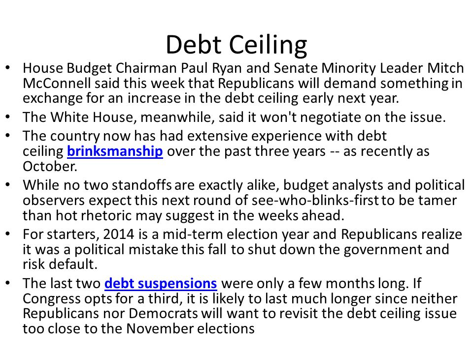Debt Ceiling House Budget Chairman Paul Ryan and Senate Minority Leader Mitch McConnell said this week that Republicans will demand something in exchange for an increase in the debt ceiling early next year.