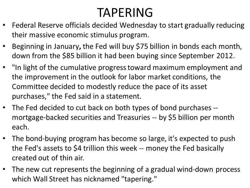 TAPERING Federal Reserve officials decided Wednesday to start gradually reducing their massive economic stimulus program.