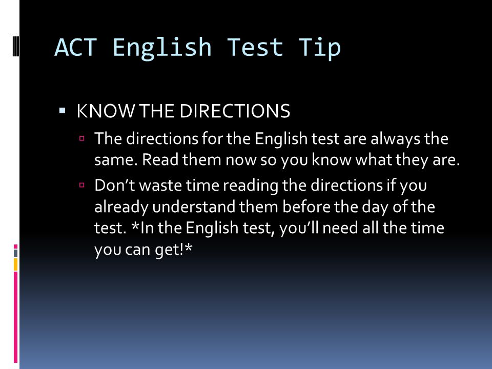 ACT English Test Tip  KNOW THE DIRECTIONS  The directions for the English test are always the same.