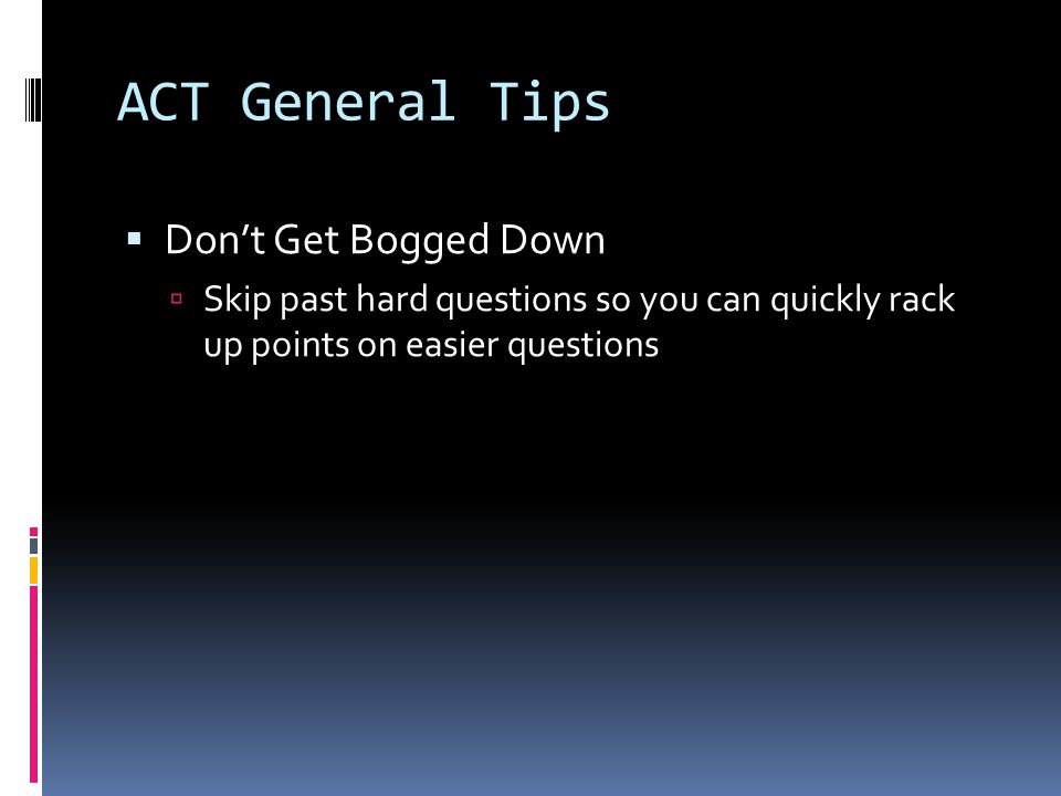ACT General Tips  Do Questions Triage  The first time you look at each question, make a quick decision about how hard and time consuming it looks.