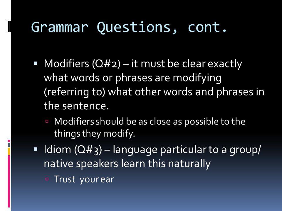 Grammar Questions, cont.