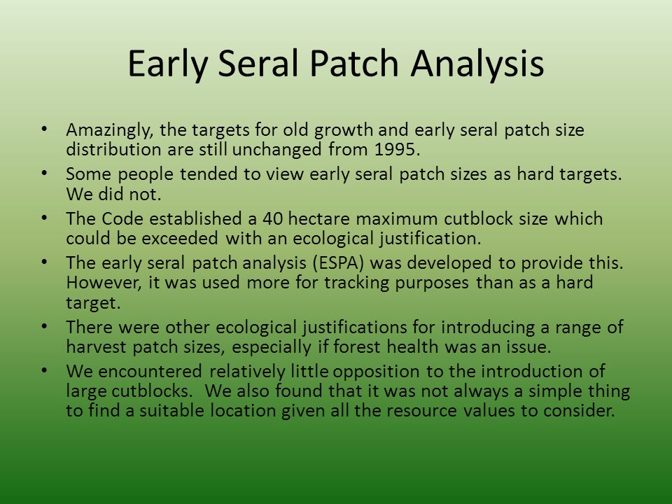 Early Seral Patch Analysis Amazingly, the targets for old growth and early seral patch size distribution are still unchanged from 1995.