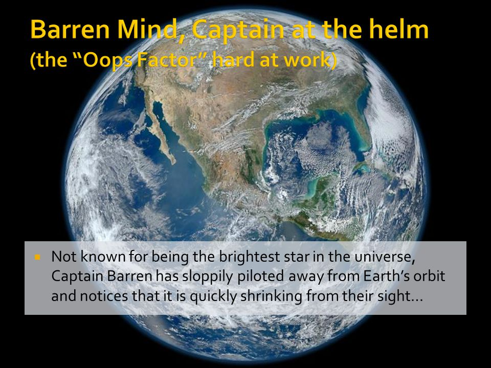  Not known for being the brightest star in the universe, Captain Barren has sloppily piloted away from Earth's orbit and notices that it is quickly shrinking from their sight…