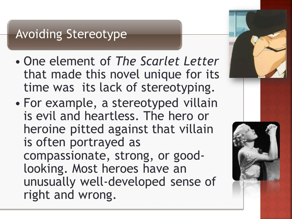 One element of The Scarlet Letter that made this novel unique for its time was its lack of stereotyping.