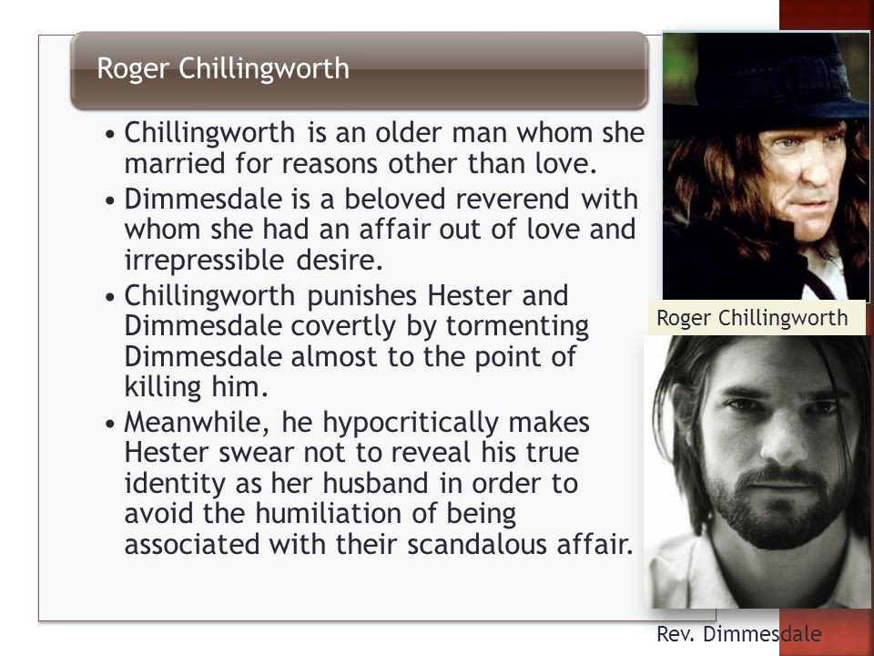 Chillingworth is an older man whom she married for reasons other than love.