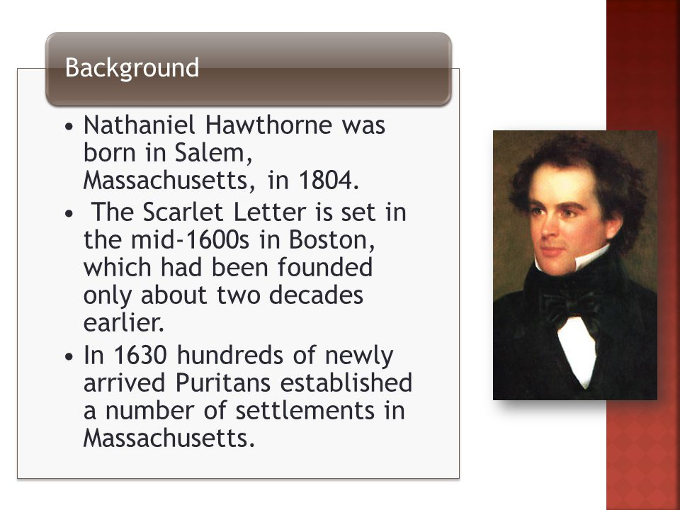 Nathaniel Hawthorne was born in Salem, Massachusetts, in 1804.