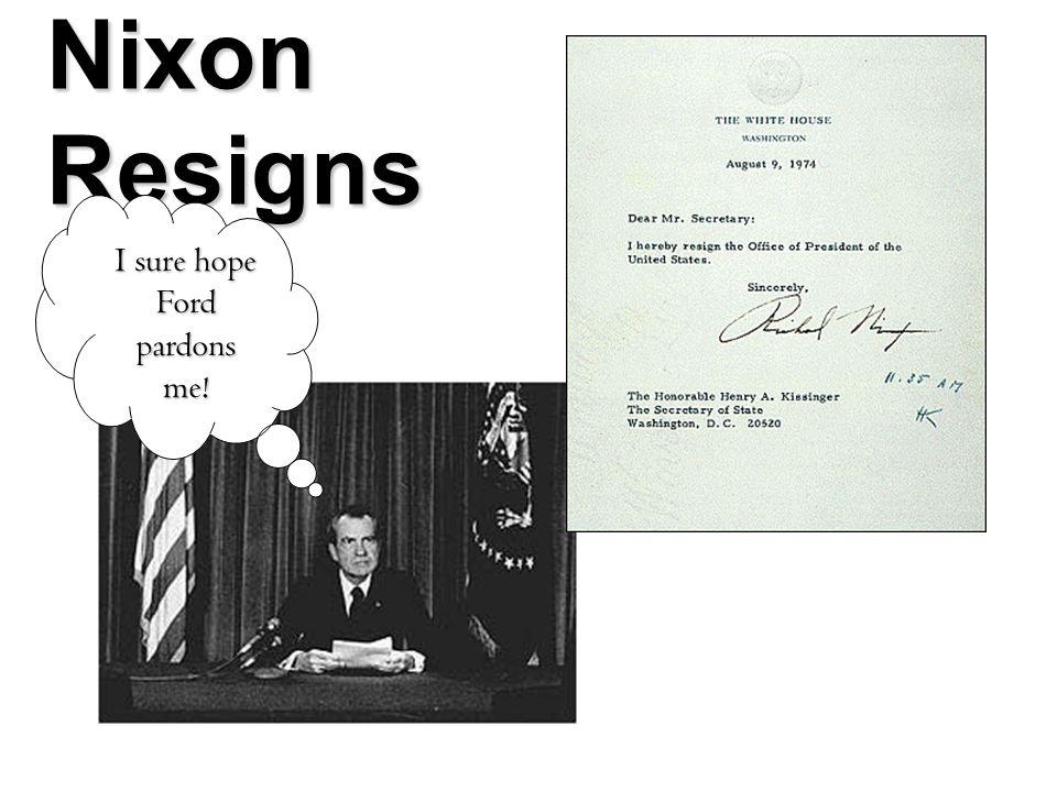 Nixon Resigns I sure hope Ford pardons me!
