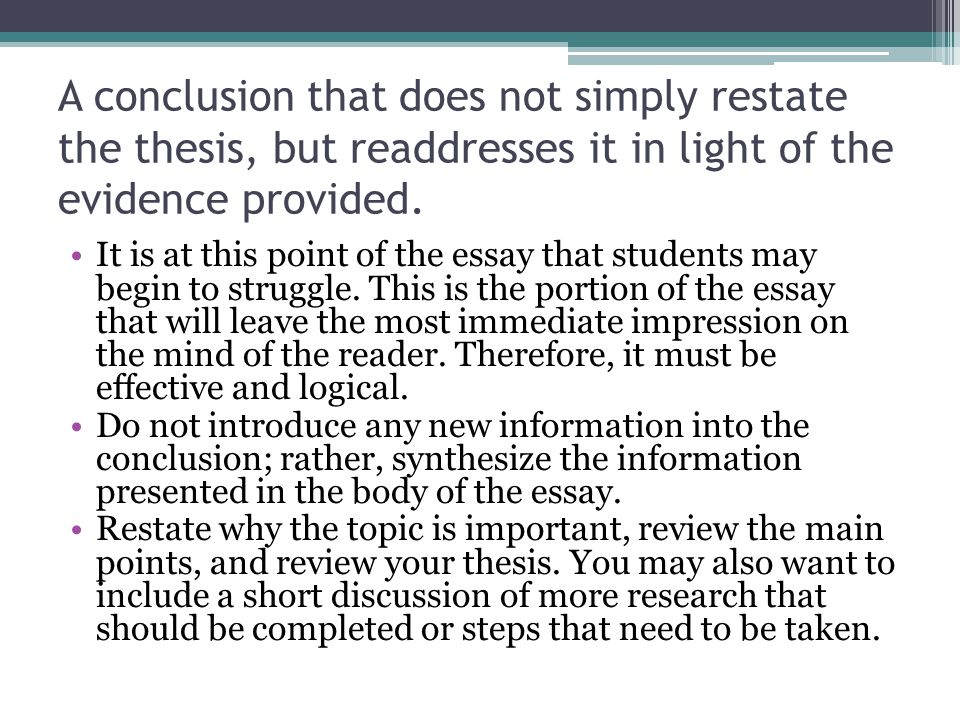 A conclusion that does not simply restate the thesis, but readdresses it in light of the evidence provided. It is at this point of the essay that stud