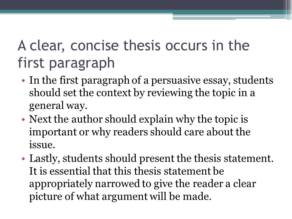 A clear, concise thesis occurs in the first paragraph In the first paragraph of a persuasive essay, students should set the context by reviewing the t