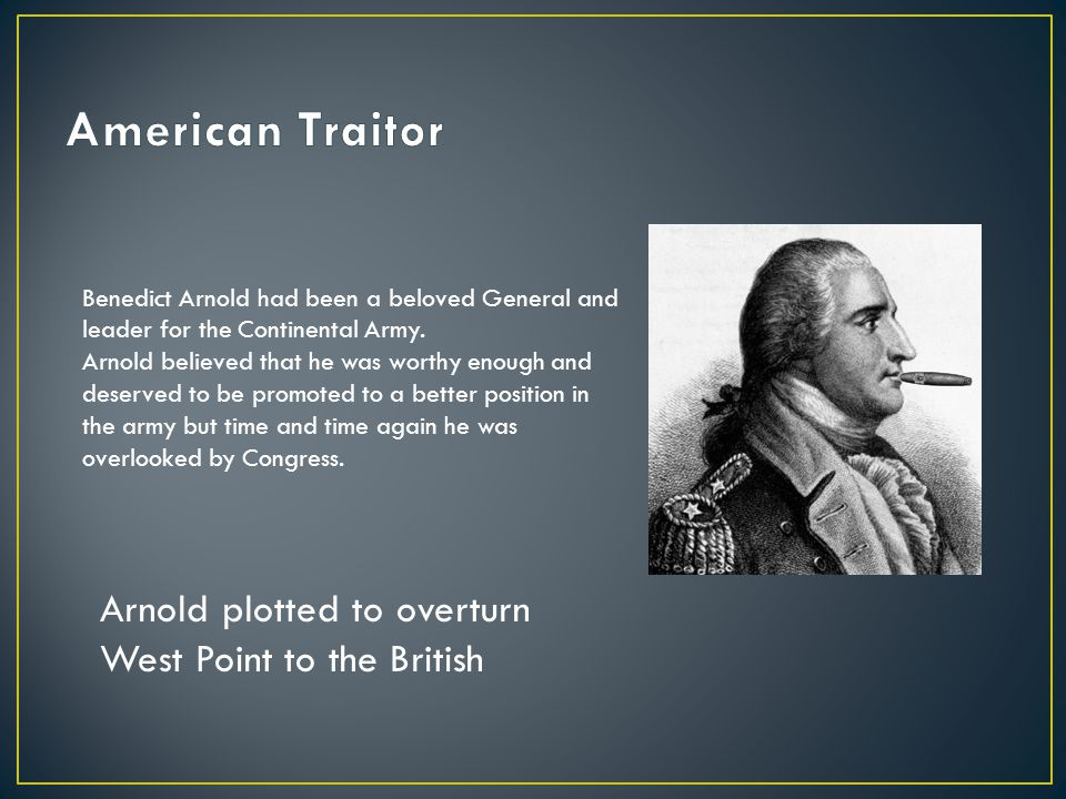 Benedict Arnold had been a beloved General and leader for the Continental Army.