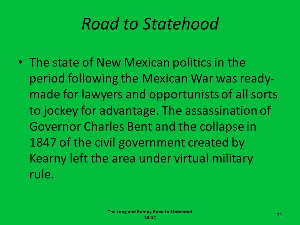 Road to Statehood The state of New Mexican politics in the period following the Mexican War was ready- made for lawyers and opportunists of all sorts