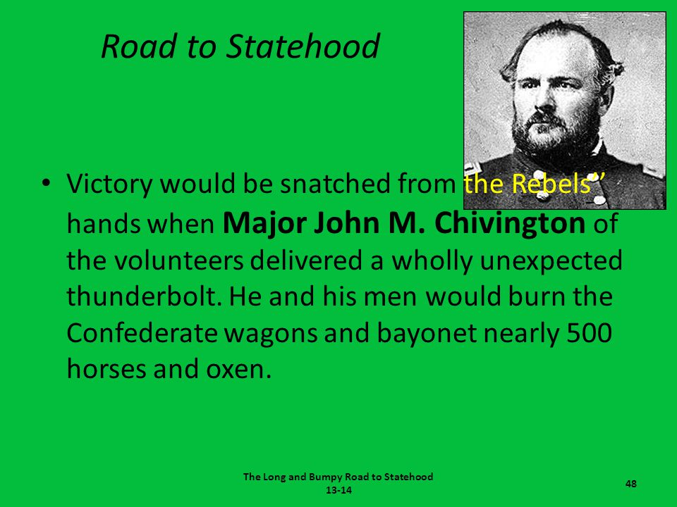 Road to Statehood Victory would be snatched from the Rebels'' hands when Major John M. Chivington of the volunteers delivered a wholly unexpected thun