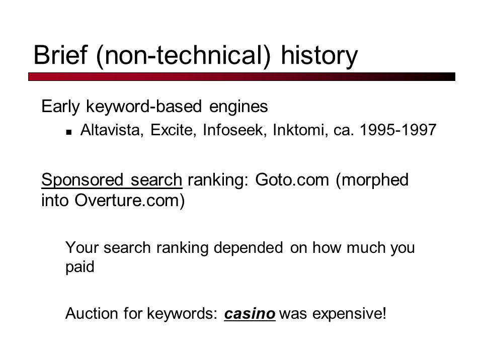 Brief (non-technical) history Early keyword-based engines Altavista, Excite, Infoseek, Inktomi, ca.