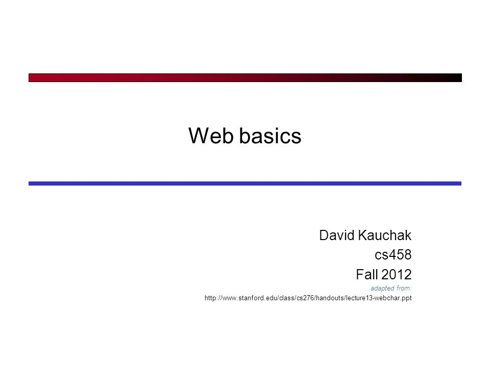 Web basics David Kauchak cs458 Fall 2012 adapted from: http://www.stanford.edu/class/cs276/handouts/lecture13-webchar.ppt