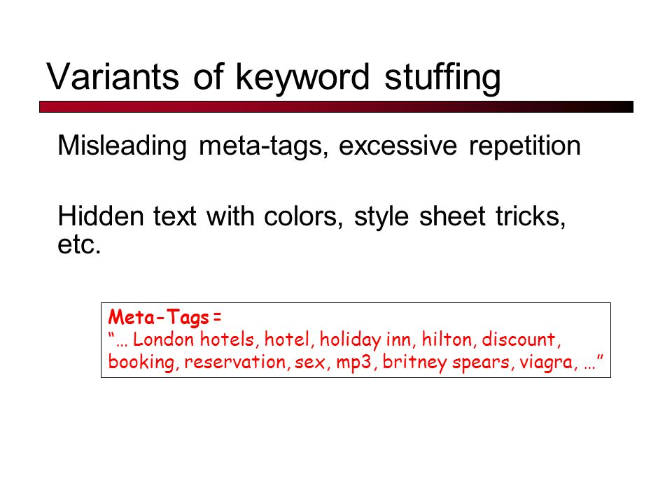 "Variants of keyword stuffing Misleading meta-tags, excessive repetition Hidden text with colors, style sheet tricks, etc. Meta-Tags = ""… London hotels"