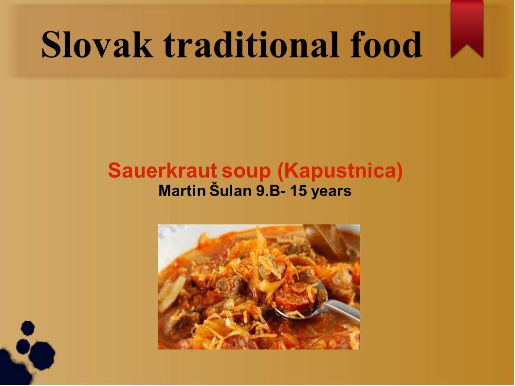Slovak traditional food Sauerkraut soup (Kapustnica) Martin Šulan 9.B- 15 years