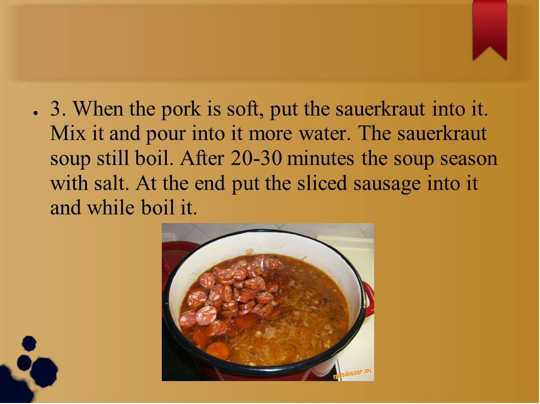● 3. When the pork is soft, put the sauerkraut into it.