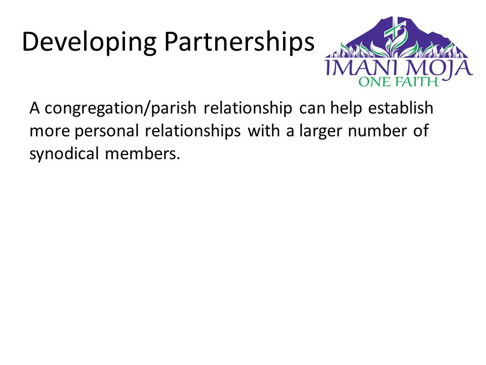 Developing Partnerships A congregation/parish relationship can help establish more personal relationships with a larger number of synodical members.