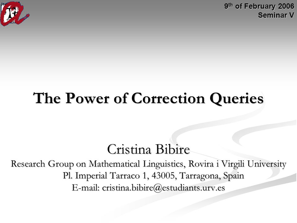 The Power of Correction Queries Cristina Bibire Research Group on Mathematical Linguistics, Rovira i Virgili University Pl.
