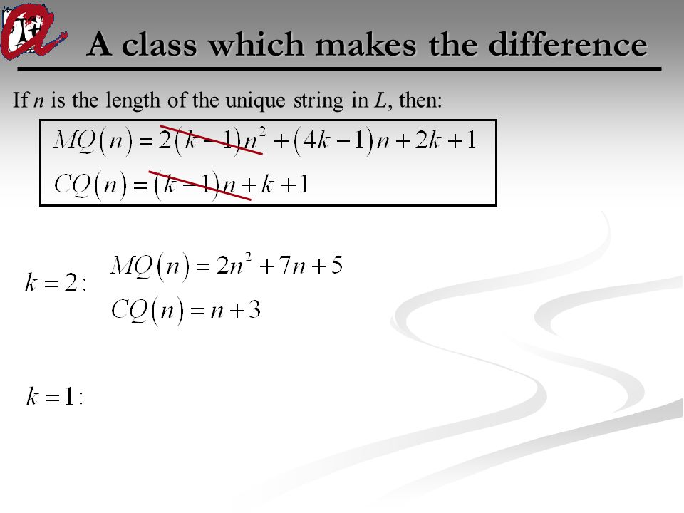 A class which makes the difference If n is the length of the unique string in L, then: