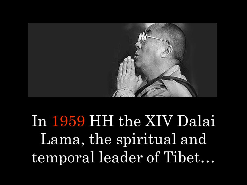 In 1959 HH the XIV Dalai Lama, the spiritual and temporal leader of Tibet…