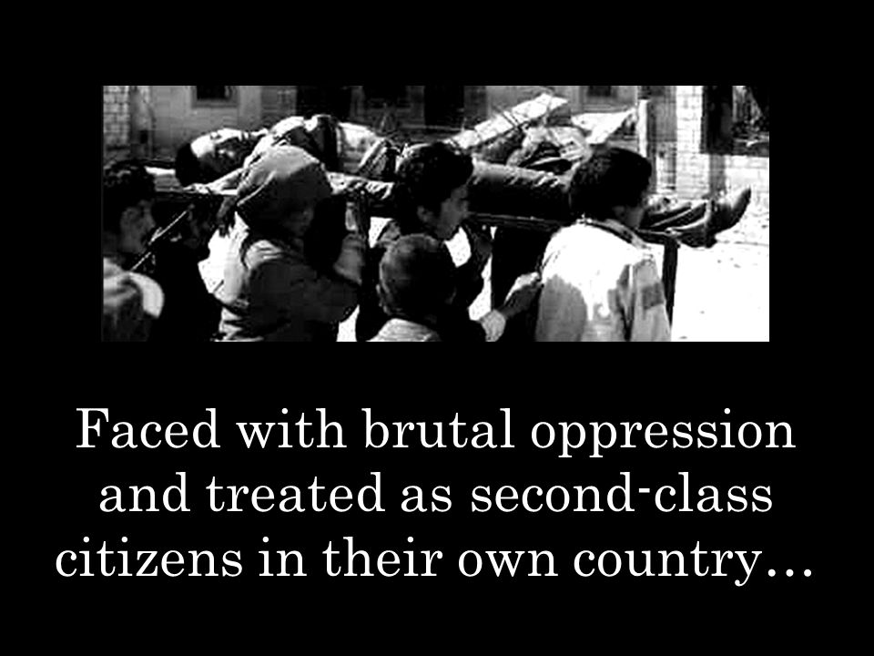 Faced with brutal oppression and treated as second-class citizens in their own country…