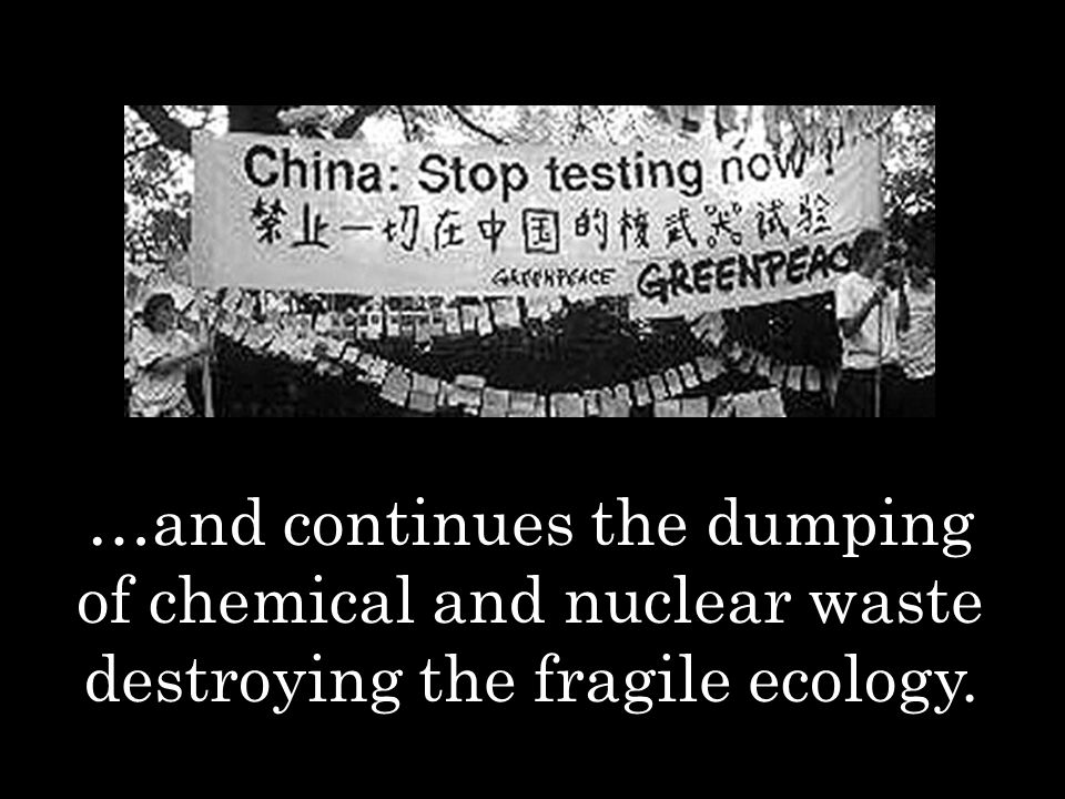 …and continues the dumping of chemical and nuclear waste destroying the fragile ecology.