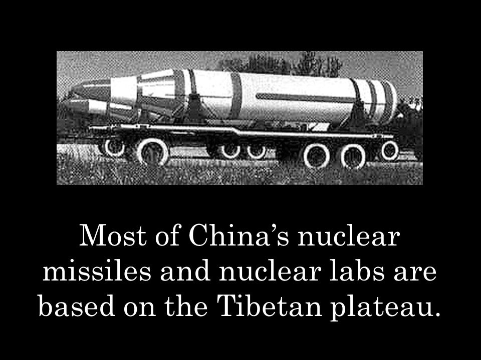 Most of China's nuclear missiles and nuclear labs are based on the Tibetan plateau.