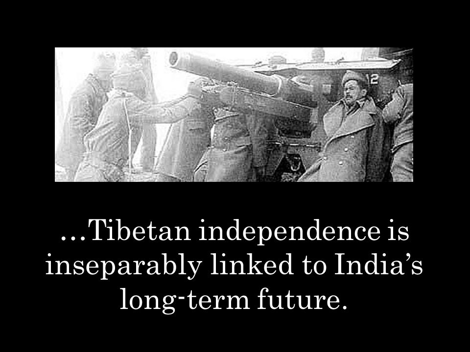 …Tibetan independence is inseparably linked to India's long-term future.