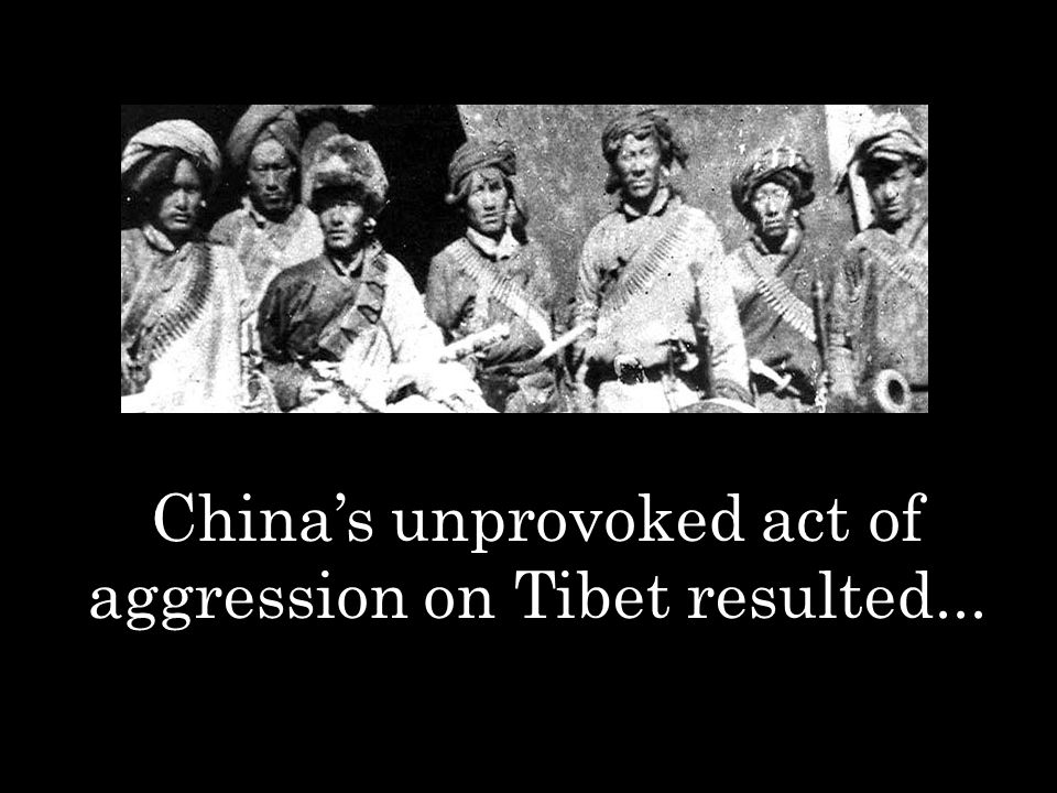 China's unprovoked act of aggression on Tibet resulted...