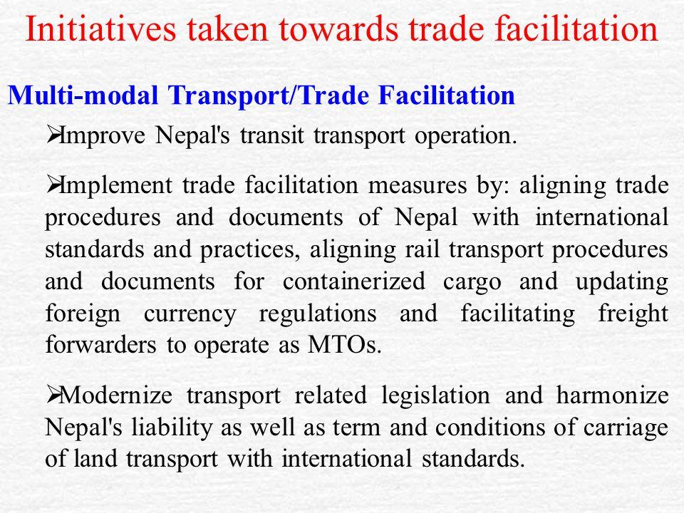 Initiatives taken towards trade facilitation Multi-modal Transport/Trade Facilitation  Improve Nepal s transit transport operation.
