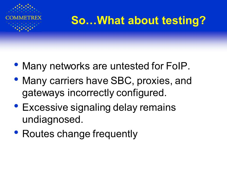 So…What about testing. Many networks are untested for FoIP.