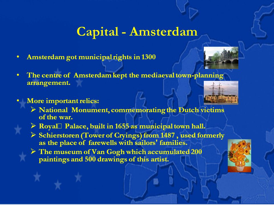 Capital - Amsterdam Amsterdam got municipal rights in 1300 The centre of Amsterdam kept the mediaeval town-planning arrangement.