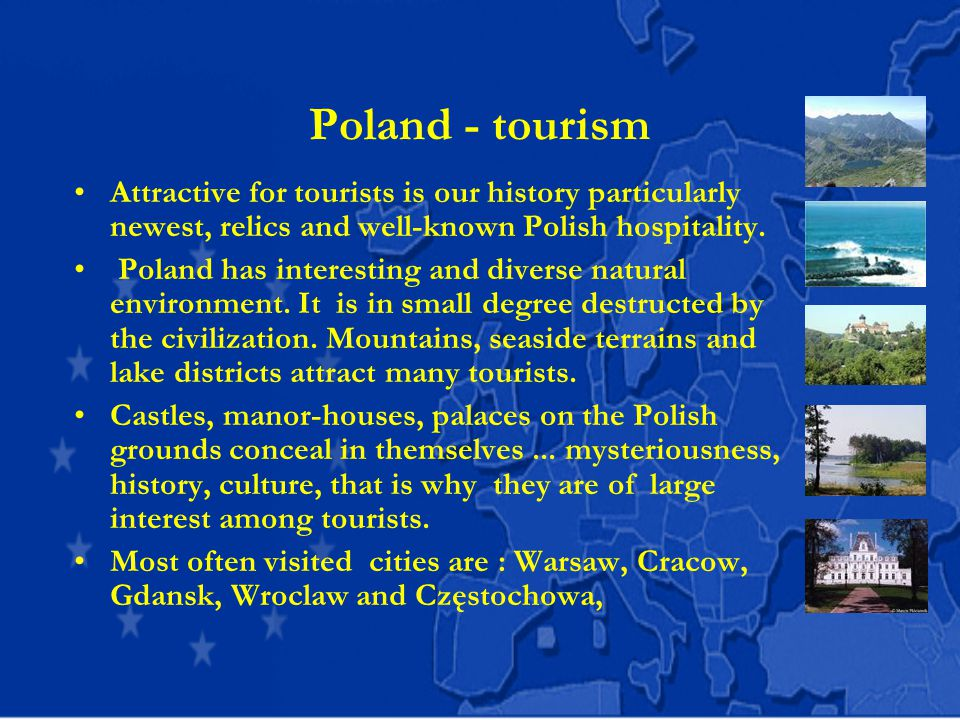 Poland - tourism Attractive for tourists is our history particularly newest, relics and well-known Polish hospitality.