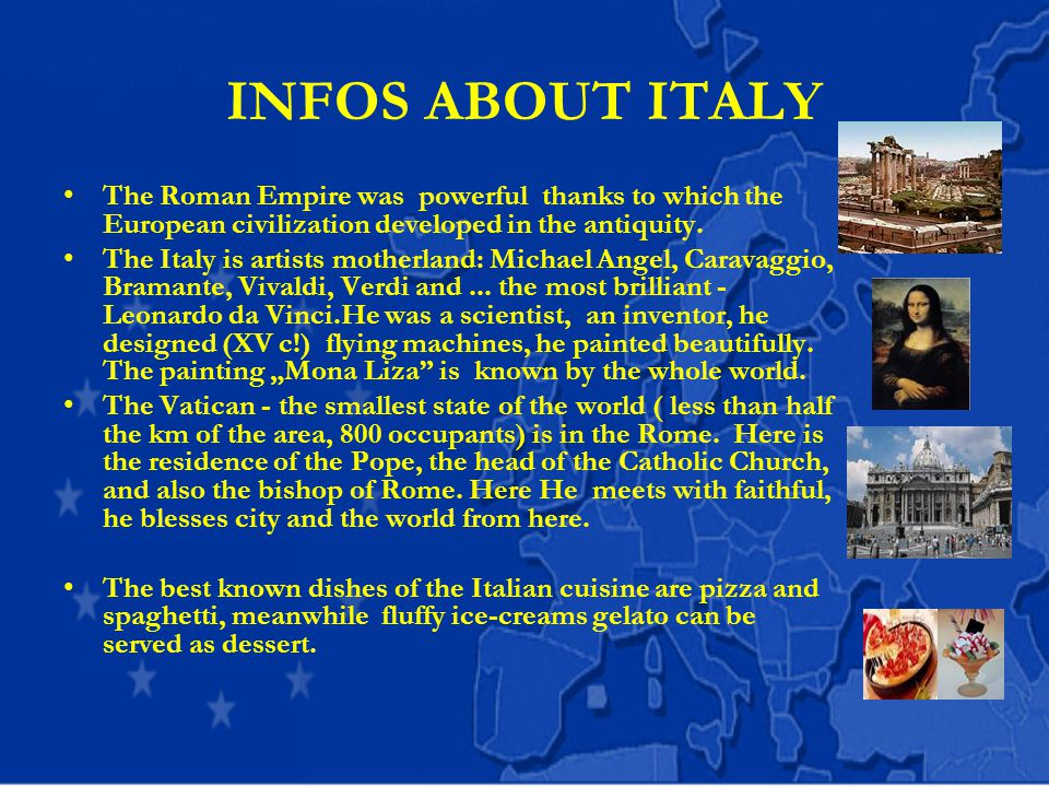 INFOS ABOUT ITALY The Roman Empire was powerful thanks to which the European civilization developed in the antiquity.