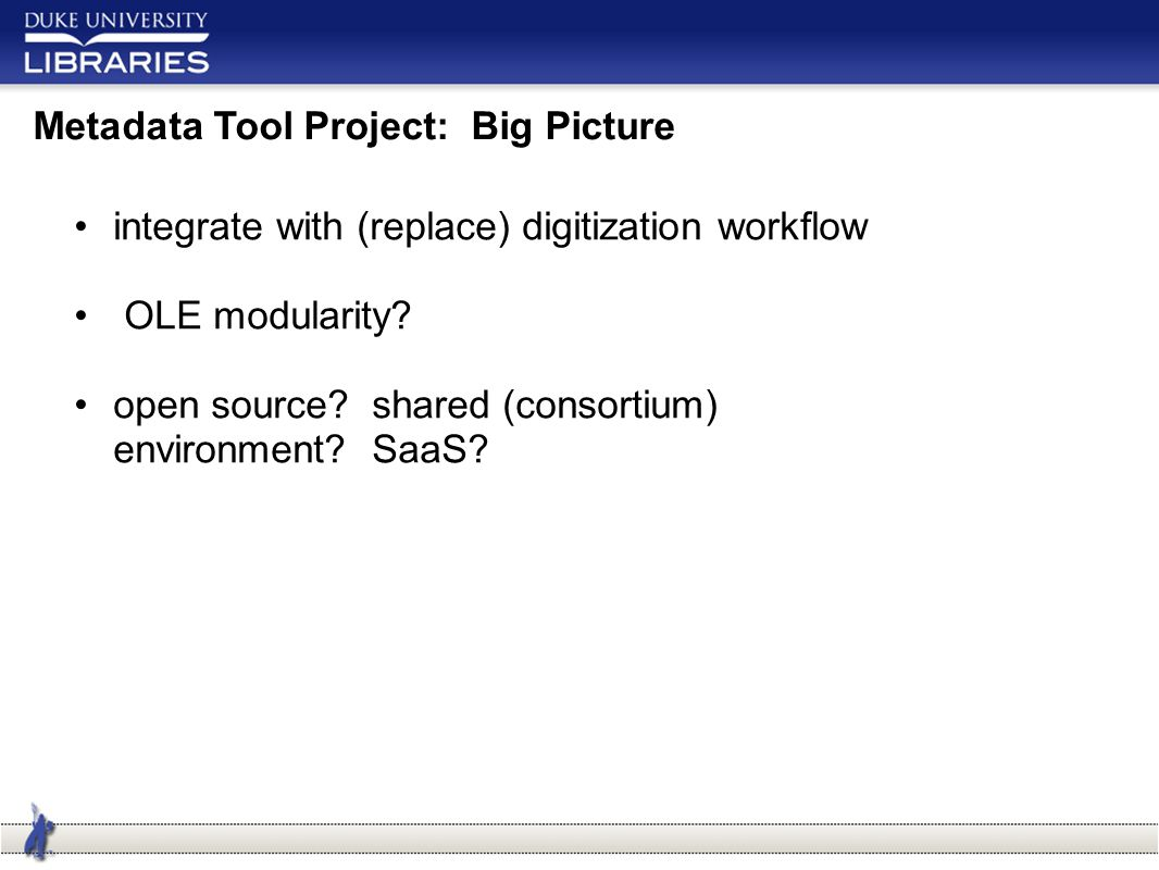 Metadata Tool Project: Big Picture integrate with (replace) digitization workflow OLE modularity.
