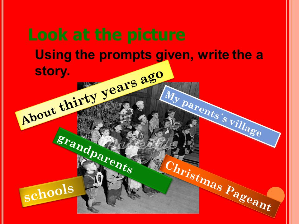 Look at the picture Using the prompts given, write the a story. About thirty years ago Christmas Pageant schools My parents´s village grandparents